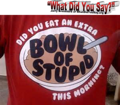 extra bowl of stupid